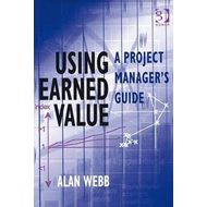 Using Earned Value: A Project Manager's Guide (BOK)