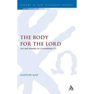 The Body for the Lord: Sex and Identity in 1 Corinthians 5-7 (BOK)