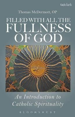 Filled with All the Fullness of God: An Introduction to Catholic Spirituality (BOK)