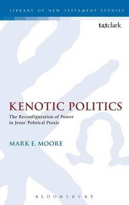 Kenotic Politics: The Reconfiguration of Power in Jesus' Political Praxis (BOK)