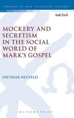 Mockery and Secretism in the Social World of Mark's Gospel (BOK)