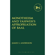 Monotheism and Yahweh's Appropriation of Baal (BOK)