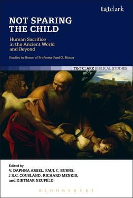 Not Sparing the Child: Human Sacrifice in the Ancient World (BOK)