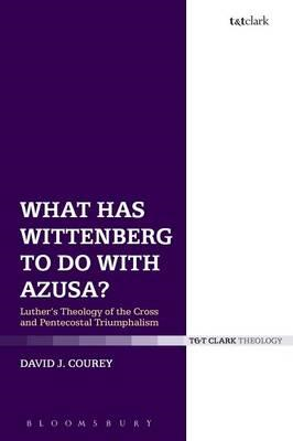What Has Wittenberg to Do with Azusa? (BOK)