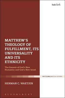Matthew's Theology of Fulfillment, Its Universality and Its (BOK)