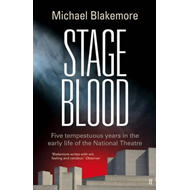 Stage Blood: Five Tempestuous Years in the Early Life of the National Theatre (BOK)