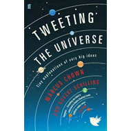 Tweeting the Universe: Tiny Explanations of Very Big Ideas (BOK)