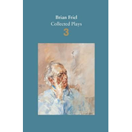 Brian Friel: Collected Plays - Volume 3 (BOK)