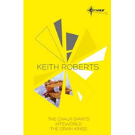 Keith Roberts SF Gateway Omnibus: The Chalk Giants, Kiteworld, The Grain Kings (BOK)
