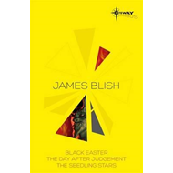 James Blish SF Gateway Omnibus: Black Easter, The Day After Judgement, The Seedling Stars (BOK)