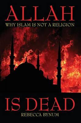 Allah Is Dead: Why Islam Is Not a Religion (BOK)