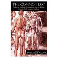 The Common Lot: Sickness, Medical Occupations and the Urban Poor in Early Modern England (BOK)