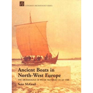 Ancient Boats in North-West Europe: Archaeology of Water Transport to AD 1500 (BOK)
