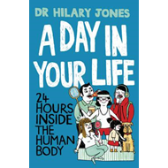 A Day in Your Life: 24 Hours Inside the Human Body (BOK)