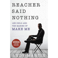 Reacher Said Nothing: Lee Child and the Making of Make Me (BOK)