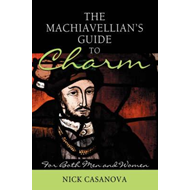 The Machiavellian's Guide to Charm: For Both Men and Women (BOK)