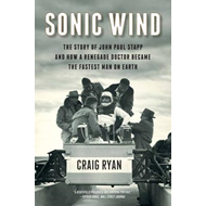 Sonic Wind - The Story of John Paul Stapp and How a Renegade (BOK)