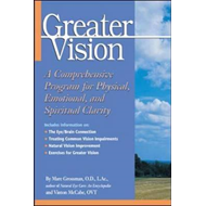 Greater Vision: A Comprehensive Program for Physical, Emotional and Spiritual Clarity (BOK)