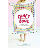 Craft For The Soul: How To Get The Most Out Of Your Creative (BOK)