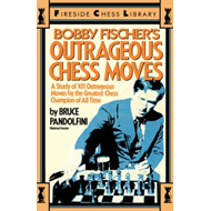 Bobby Fischer's Outrageous Chess Moves (BOK)