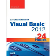 Sams Teach Yourself Visual Basic 2012 in 24 Hours, Complete Starter Kit (BOK)