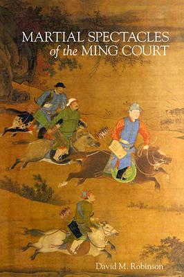 Martial Spectacles of the Ming Court (BOK)