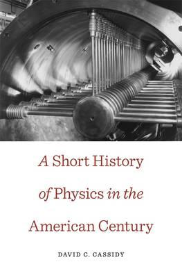 A Short History of Physics in the American Century (BOK)
