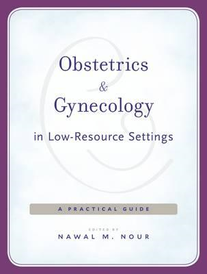 Obstetrics and Gynecology in Low-Resource Settings (BOK)