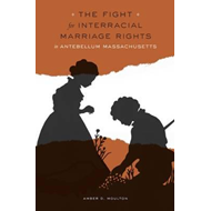 Fight for Interracial Marriage Rights in Antebellum Massachu (BOK)