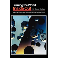 Turning the World Inside Out and 174 Other Simple Physics De (BOK)