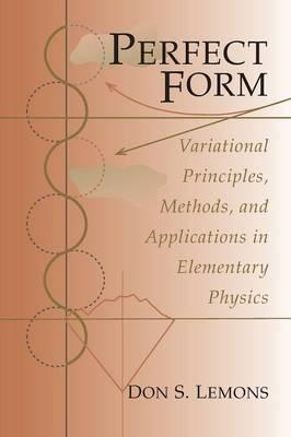 Perfect Form: Variational Principles, Methods and Applications in Elementary Physics (BOK)