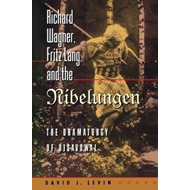 Richard Wagner, Fritz Lang and the Nibelungen: The Dramaturgy of Disavowal (BOK)