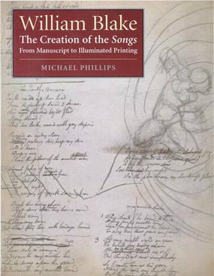 "William Blake: The Creation of the ""Songs"" From Manuscript to Illuminated Printing (BOK)"