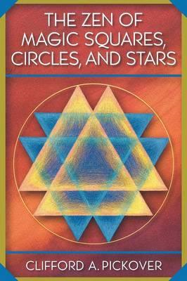 The Zen of Magic Squares, Circles and Stars: An Exhibition of Surprising Structures Across Dimension (BOK)
