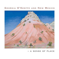 Georgia O'Keeffe and New Mexico: A Sense of Place (BOK)