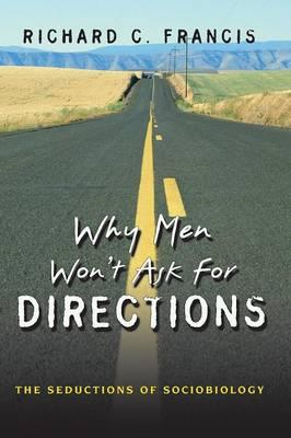 Why Men Won't Ask for Directions: The Seductions of Sociobiology (BOK)