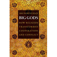 Big Gods: How Religion Transformed Cooperation and Conflict (BOK)