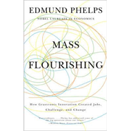 Mass Flourishing: How Grassroots Innovation Created Jobs, Challenge, and Change (BOK)