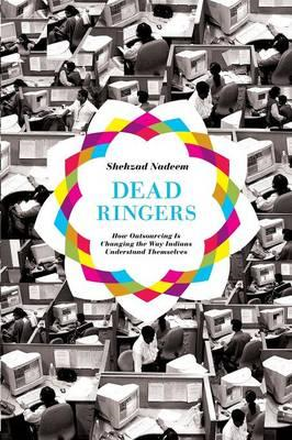 Dead Ringers: How Outsourcing is Changing the Way Indians Understand Themselves (BOK)
