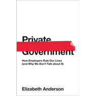 Private Government: How Employers Rule Our Lives (and Why We (BOK)