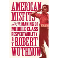 American Misfits and the Making of Middle-Class Respectabili (BOK)