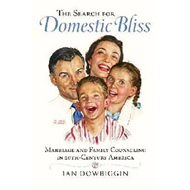The Search for Domestic Bliss: Marriage and Family Counseling in 20th-Century America (BOK)