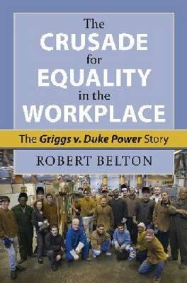 The Crusade for Equality in the Workplace: The Griggs vs. Duke Power Story (BOK)