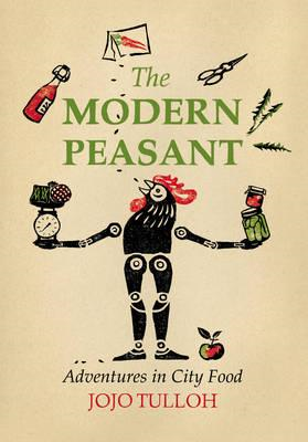 The Modern Peasant: Adventures in City Food (BOK)