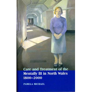Care and Treatment of the Mentally Ill in North Wales 1800-2 (BOK)