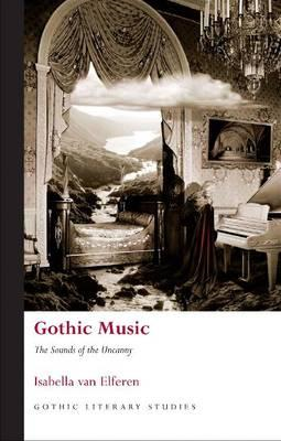 Gothic Music: The Sounds of the Uncanny (BOK)