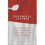 Polemical Austria: The Rhetorics of National Identity from Empire to the Second Republic (BOK)