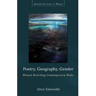 Poetry, Geography, Gender: Women Rewriting Contemporary Wales (BOK)