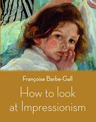 How to Look at Impressionism (BOK)
