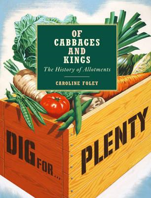 Of Cabbages and Kings: the History of Allotments (BOK)